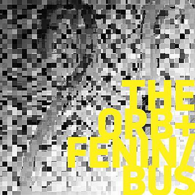 The Orb + Fenin / Bus - The Orb + Fenin / Bus