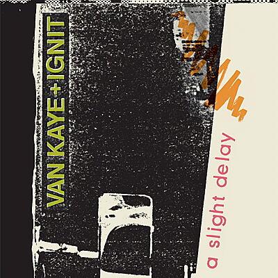 Van Kaye + Ignit - A Slight Delay