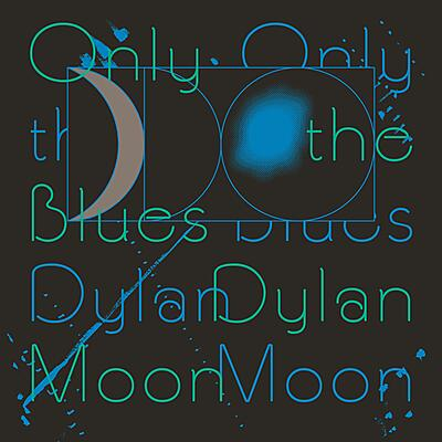 Moon Dylan - Only The Blues