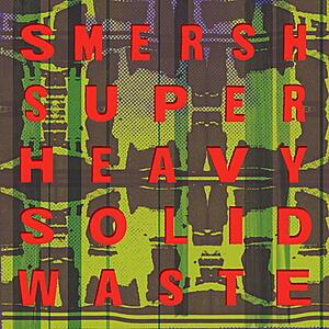 Smersh - Super Heavy Solid Waste