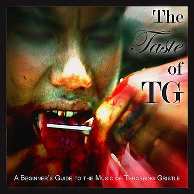 Throbbing Gristle - The Taste Of TG (A Beginner's Guide To..)