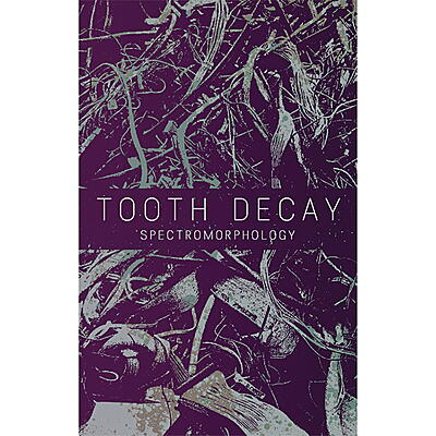 Tooth Decay - Spectromorphology