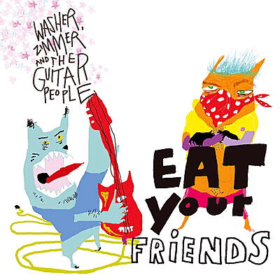 Washer, Zimmer & The Guitar People - Eat Your Friends
