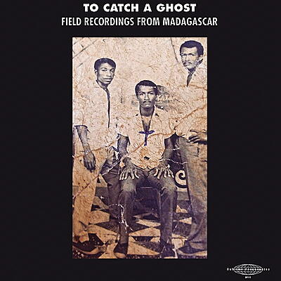 Various Artists - To Catch A Ghost: Field Recordings From Madagascar