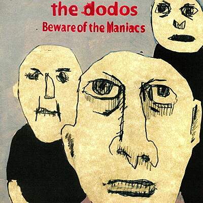 The Dodos - Beware Of The Maniacs