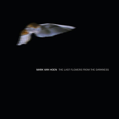 Mark Van Hoen - The Last Flowers From The Darkness