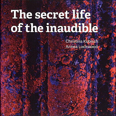 Christina Kubisch & Annea Lockwood - The Secret Life Of The Inaudible