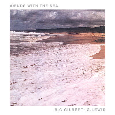 B.C. Gilbert / G. Lewis - Ends With The Sea