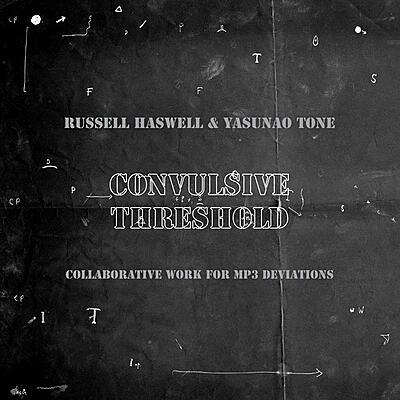 Russell Haswell & Yasunao Tone - Convulsive Threshold