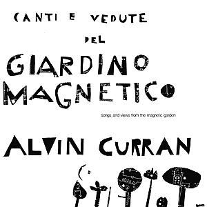 Alvin Curran - Canti E Vedute Del Giardino Magnetico