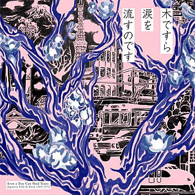 Various Artists - Even A Tree Can Shed Tears: Japanese Folk & Rock 1969-1973