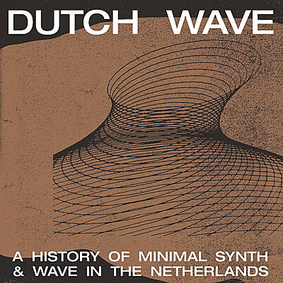 Various Artists - Dutch Wave: A History Of Minimal Synth & Wave In The Netherlands