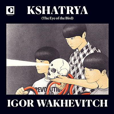 Igor Wakhévitch - Kshatrya (The Eye of the Bird)