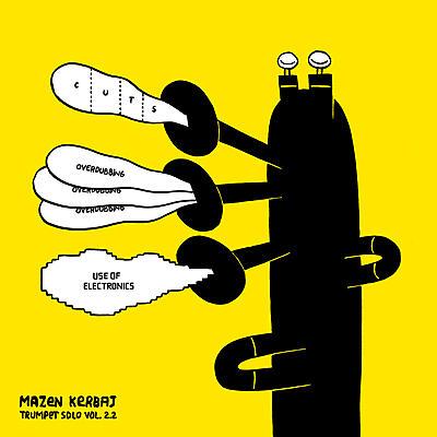 Mazen Kerbaj - Solo Trumpet Vol. 2.2 Cuts, Overdubbing, Use Of Electronics