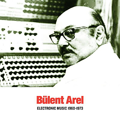 Bülent Arel - Electronic Music 1960-1973