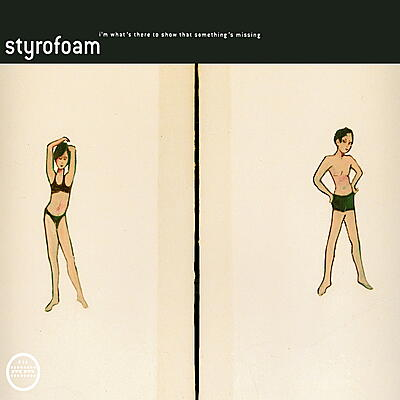 Styrofoam - I'm What's There To Show That Something's Missing