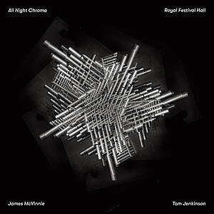 James McVinnie / Tom Jenkinson - All Night Chroma (Royal Festival Hall)