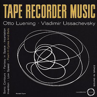 Otto Luening & Vladimir Ussachevsky - Tape Recorder Music