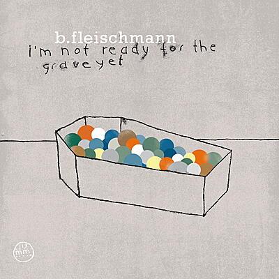 B. Fleischmann - I'm Not Ready For The Grave Yet