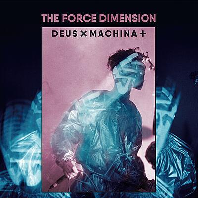 The Force Dimension - Deus X Machina +