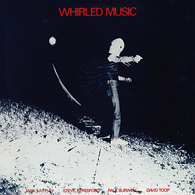 Max Eastley / Steve Beresford / Paul Burwell / David Toop - Whirled Music