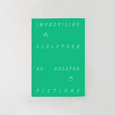 Félicia Atkinson - Improvising Sculpture as Delayed Fictions