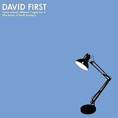David First - Same Animal, Different Cages Vol. 4: Sitar Music Of North Brooklyn